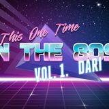 This One Time, in The 80's...Vol. 1