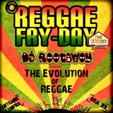 The Evolution of Reggae @ Reggae Fry-Day 17.01.2014