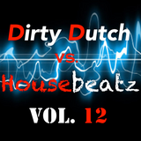 Dirty Dutch vs. Housebeatz Vol.12