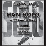 HAN SOLO - REAL HIP HOP SOUNDTRACK MIXTAPE BY NICK FURYY
