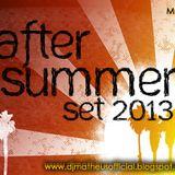 DJ MATHEUS REWORK'S AFTER SUMMER SET 2013