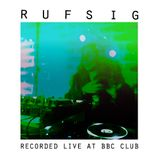 Rufsig - Recorded live at BBC Club