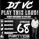 DJ VC - Play This Loud! Episode 68 (Party 103)