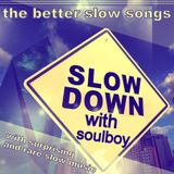 SLOW DOWN WITH SOULBOY