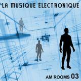La Musique Électronique [AM Rooms 03]