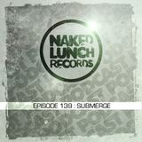 Naked Lunch PODCAST #139 - SUBMERGE