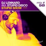 Dj Lennard aka. Stupid Disco - Stupid Show 049