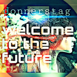 donnerstag presents  THE WELCOME TO THE FUTURE PODCAST episode 001
