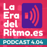 PODCAST LA ERA DEL RITMO 4.04