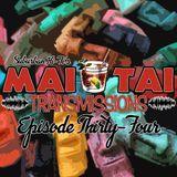 Mai Tai Transmissions Episode Thirty-Four
