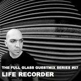 The Full Glass guestmix series #07 - LIFE RECORDER (Aesthetic Audio, Marseille)