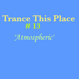 Trance This Place #13   -  'Atmospheric'