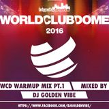 WorldClubDome Warmup Mix Pt.1 (Club Stages) mixed by DJ Golden Vibe