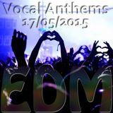 Vocal Anthems EDM 17/05/2015