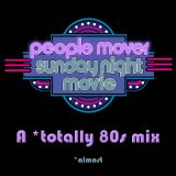 Sunday Night Movie, A *Totally 80s Mix        (*almost)