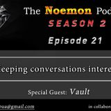 The Noemon Podcast - ep.21 (Season 2)  (Guest Vault ) - Keeping Interesting Conversation
