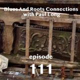Blues And Roots Connections, with Paul Long: episode 111