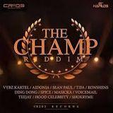 The Champ Riddim mixed by DJ Muh Fiya