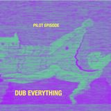 Dub Everything, Pilot Episode