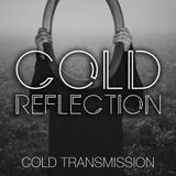"""COLD TRANSMISSION presents """"COLD REFLECTION"""" 06.04.18 (no. 27)"""