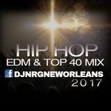 DJNRG™- HIP HOP EDM AND TOP 40 JULY 2017 MIX.
