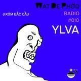 WTPhởq Radio #010 >> YLVA @ Xóm Bắc Cầu