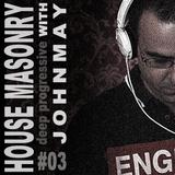House Masonry With JohnMay 03 (Deep Progressive House)