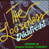 THE LOOSENESS with NICKFRESH - Episode #26 - 11/22/2017