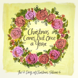 Christmas Comes But Once a Year: The 12 Days of Christmas, Volume 6