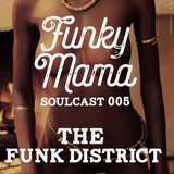Funky Mama SOULcast 005 DJ GUEST :: The Funk District ::