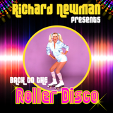 Richard Newman Presents Back To The Roller Disco