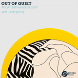 Out of Quiet pt.38 18th August 2017