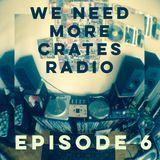 We Need More Crates Radio - Episode 6