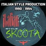 Italian Style Production 1990 - 1994 - SKOOTA