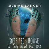 Deep Tech House by Deep Heart♥ Mai 2017