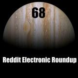 Reddit Electronic Roundup 68