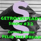 Get Rock Steady show #22 Feat. Felix The Dread presented by SixStep FM