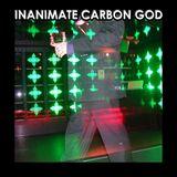 Inanimate Carbon God VI, July 4 2016
