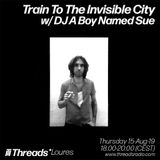 Train to the Invisible City (Threads*LOURES) - 15-Aug-19