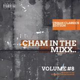 CHAM IN THE MIX 008 (URBAN CLASSICS EDITION)@DJCHAMUK