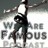 We Are Famous podcast #64 - 2