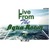 Live From The Aqua Room W / JR. D Mix #32
