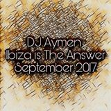Dj Aymen Ibiza is the Answer September 2017