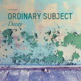 Ordinary Subject - Decay