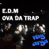 EDM Ova Da Trap