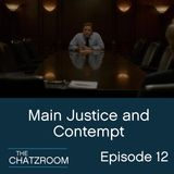 """The ChatzRoom Episode 12: """"Main Justice"""" and """"Contempt"""""""