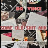 Some old shit mix Dr Vince