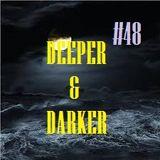 DEEPER & DARKER #48