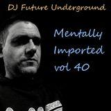 DJ Future Underground - Mentally Imported vol 40