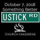 October 7, 2018: Something Better